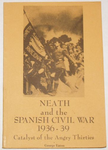 Neath and the Spanish Civil War 1936-39, by George Eaton